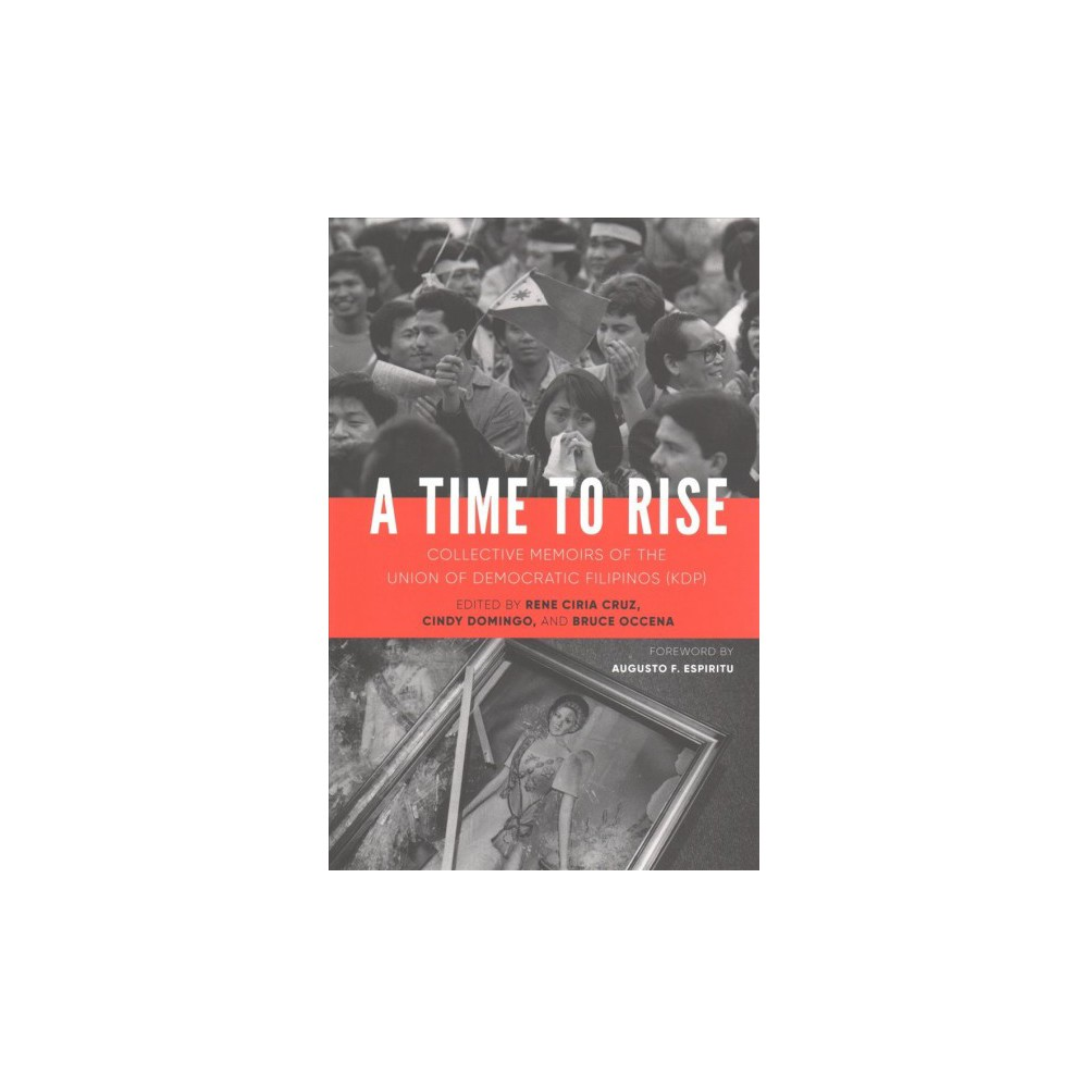 Time to Rise : Collective Memoirs of the Union of Democratic Filipinos (Kdp) - (Paperback)
