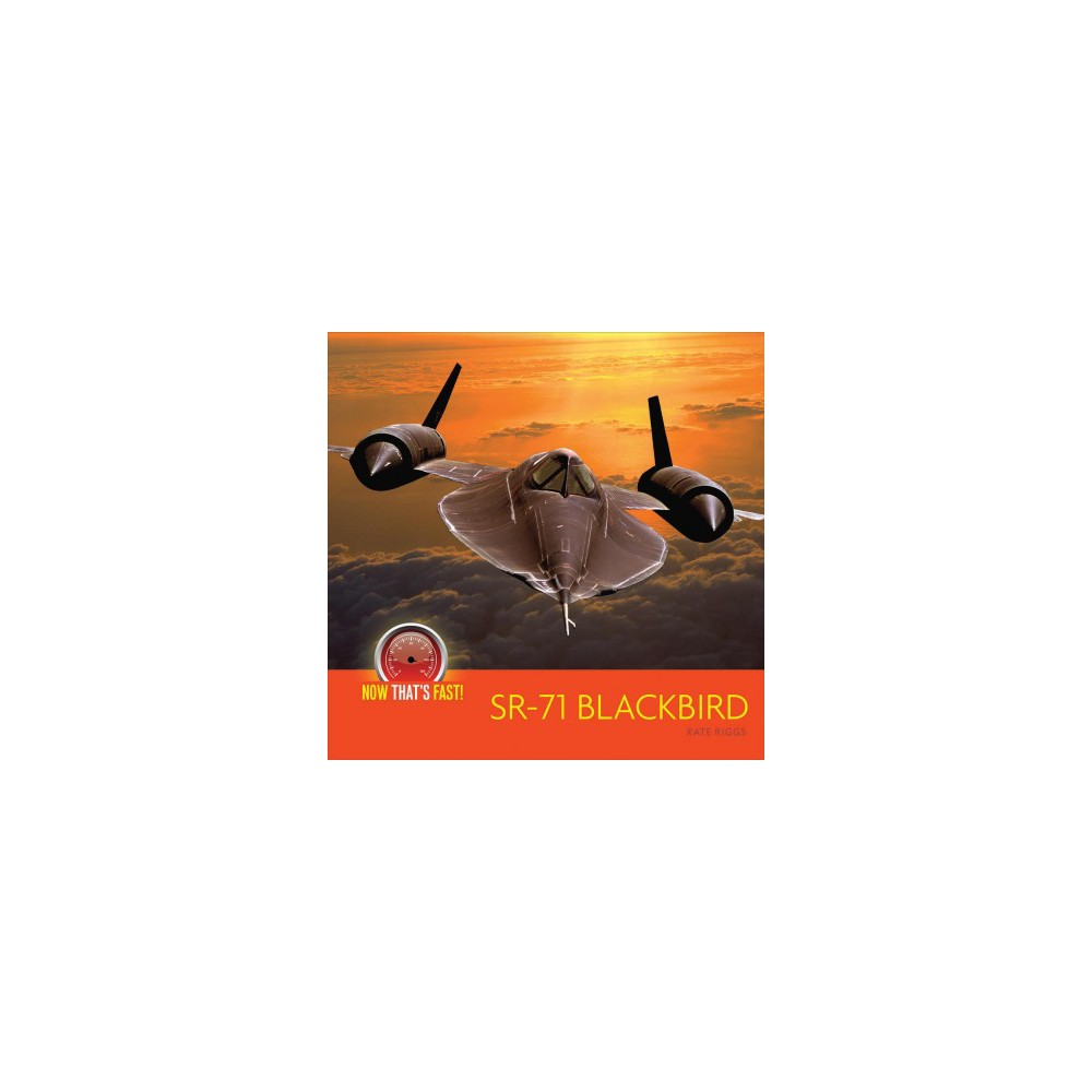 SR-71 Blackbird - (Now That's Fast!) by Kate Riggs (Paperback)