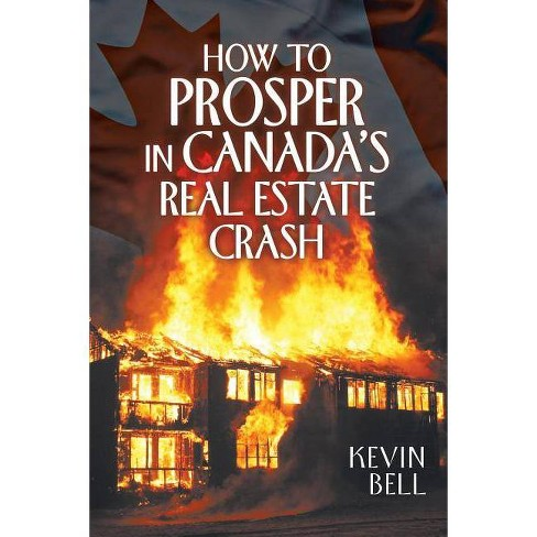 How to Prosper in Canada's Real Estate Crash - by  Kevin Bell (Paperback) - image 1 of 1