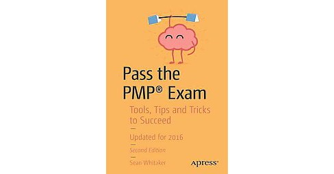 Pass the Pmp Exam : Tools, Tips and Tricks to Succeed (Paperback) (Sean Whitaker) - image 1 of 1