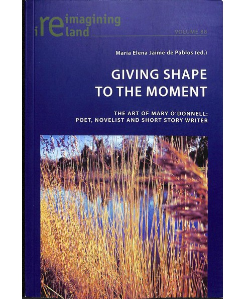 Giving Shape to the Moment : The Art of Mary O'donnell: Poet, Novelist and Short Story Writer - New - image 1 of 1