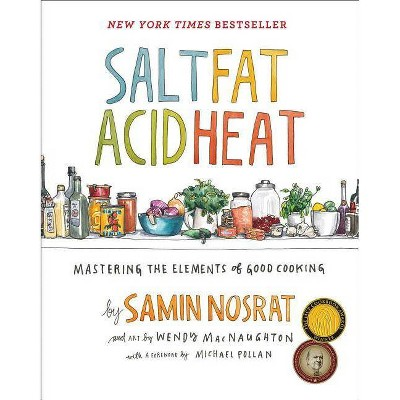 Salt, Fat, Acid, Heat : Mastering the Elements of Good Cooking - by Samin Nosrat (Hardcover)