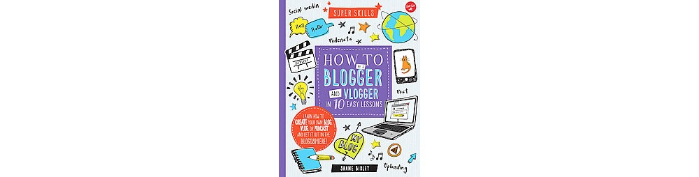 How to Be a Blogger and Vlogger in 10 Easy Lessons : Lear...