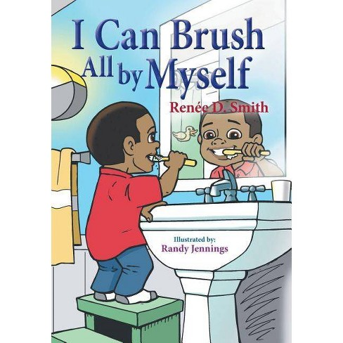 I Can Brush All by Myself - by  Renee D Smith (Paperback) - image 1 of 1