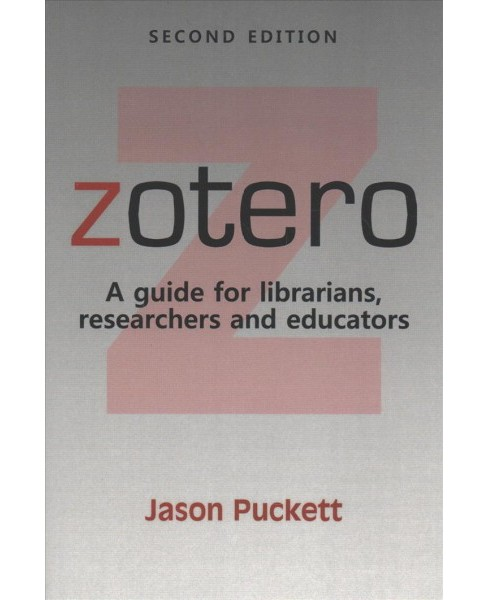 Zotero : A Guide for Librarians, Researchers and Educators (Paperback) (Jason Puckett) - image 1 of 1