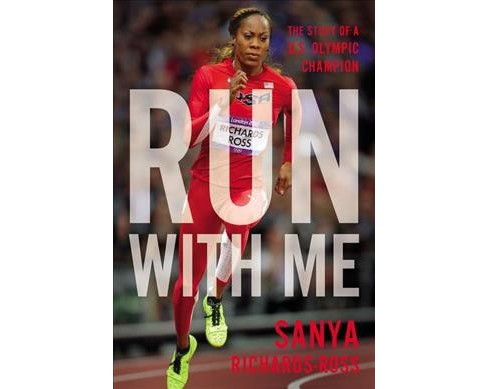 Run With Me : The Story of a U.S. Olympic Champion (Hardcover) (Sanya Richards-ross) - image 1 of 1