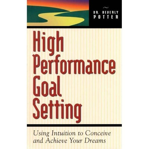 High Performance Goal Setting - by  Beverly A Potter (Paperback) - image 1 of 1