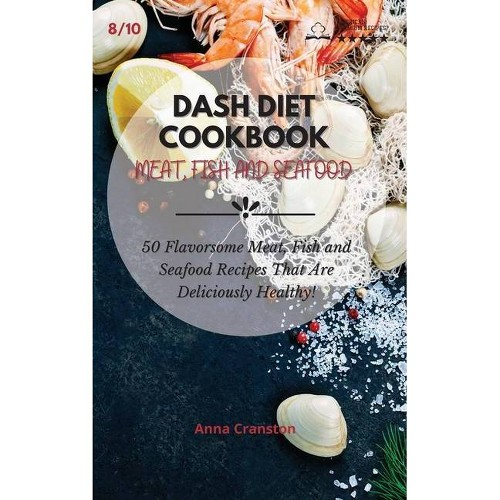 Dash Diet Cookbook Meat, Fish and Seafood - (Dash Diet Cookbook - Meat, Fish and Seafood) (Hardcover)