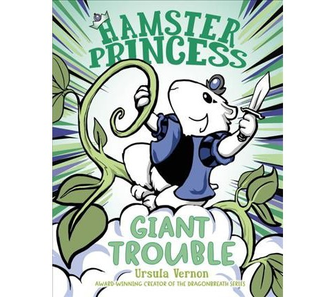 Giant Trouble -  (Hamster Princess) by Ursula Vernon (Hardcover) - image 1 of 1