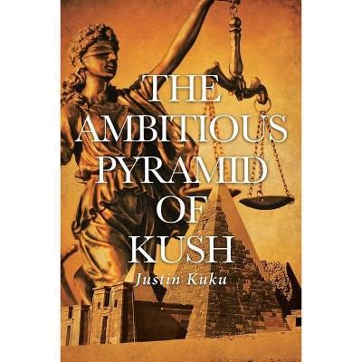 The Ambitious Pyramid of Kush - by  Justin Kuku (Paperback)