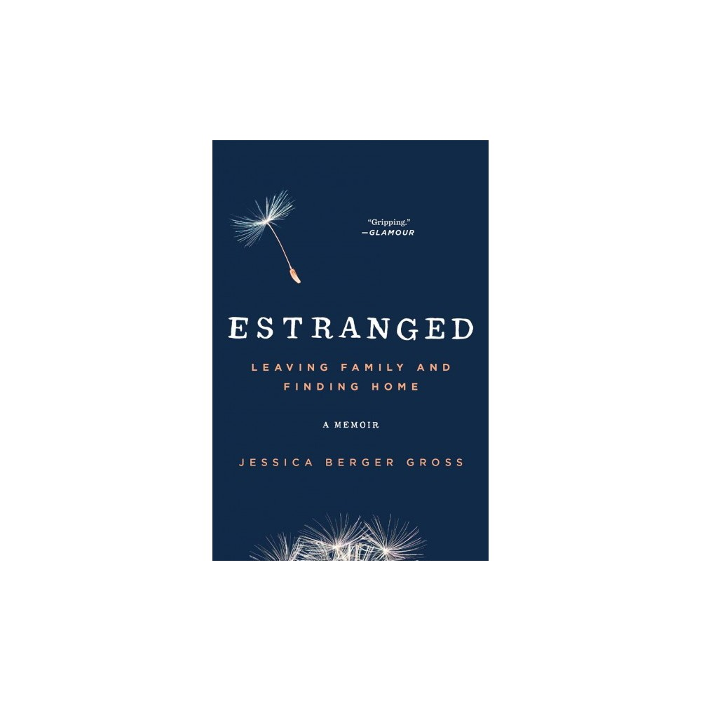 Estranged : Leaving Family and Finding Home - Reprint by Jessica Berger Gross (Paperback)
