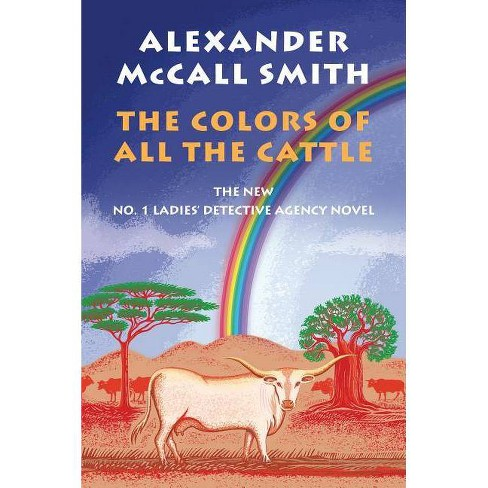 The Colors of All the Cattle - (No. 1 Ladies' Detective Agency) by  Alexander McCall Smith (Hardcover) - image 1 of 1