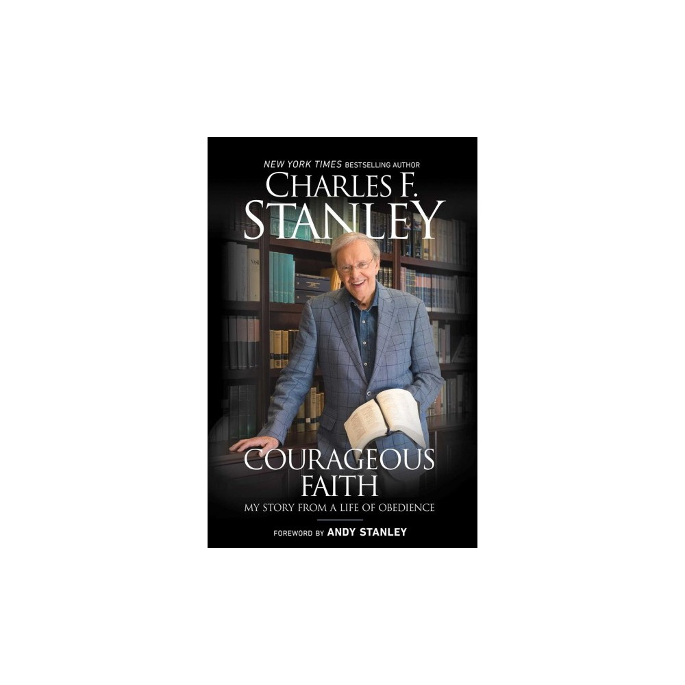 Courageous Faith : My Story from a Life of Obedience (Paperback) (Charles F. Stanley)