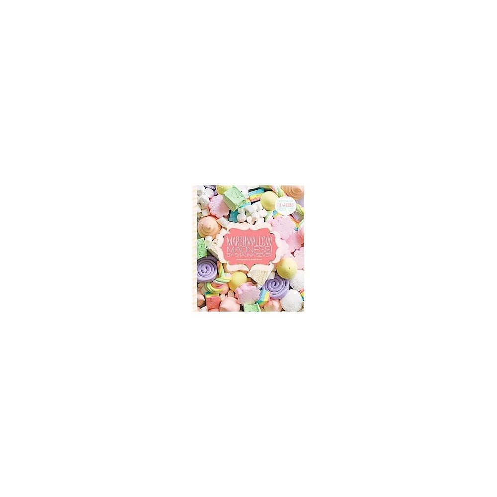 Marshmallow Madness! : Dozens of Puffalicious Recipes (Hardcover) (Shauna Sever)