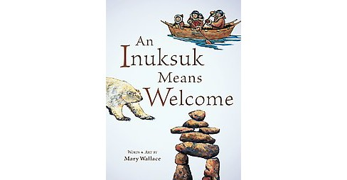 Inuksuk Means Welcome (Hardcover) (Mary Wallace) - image 1 of 1