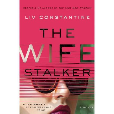 The Wife Stalker - by  LIV Constantine (Hardcover)