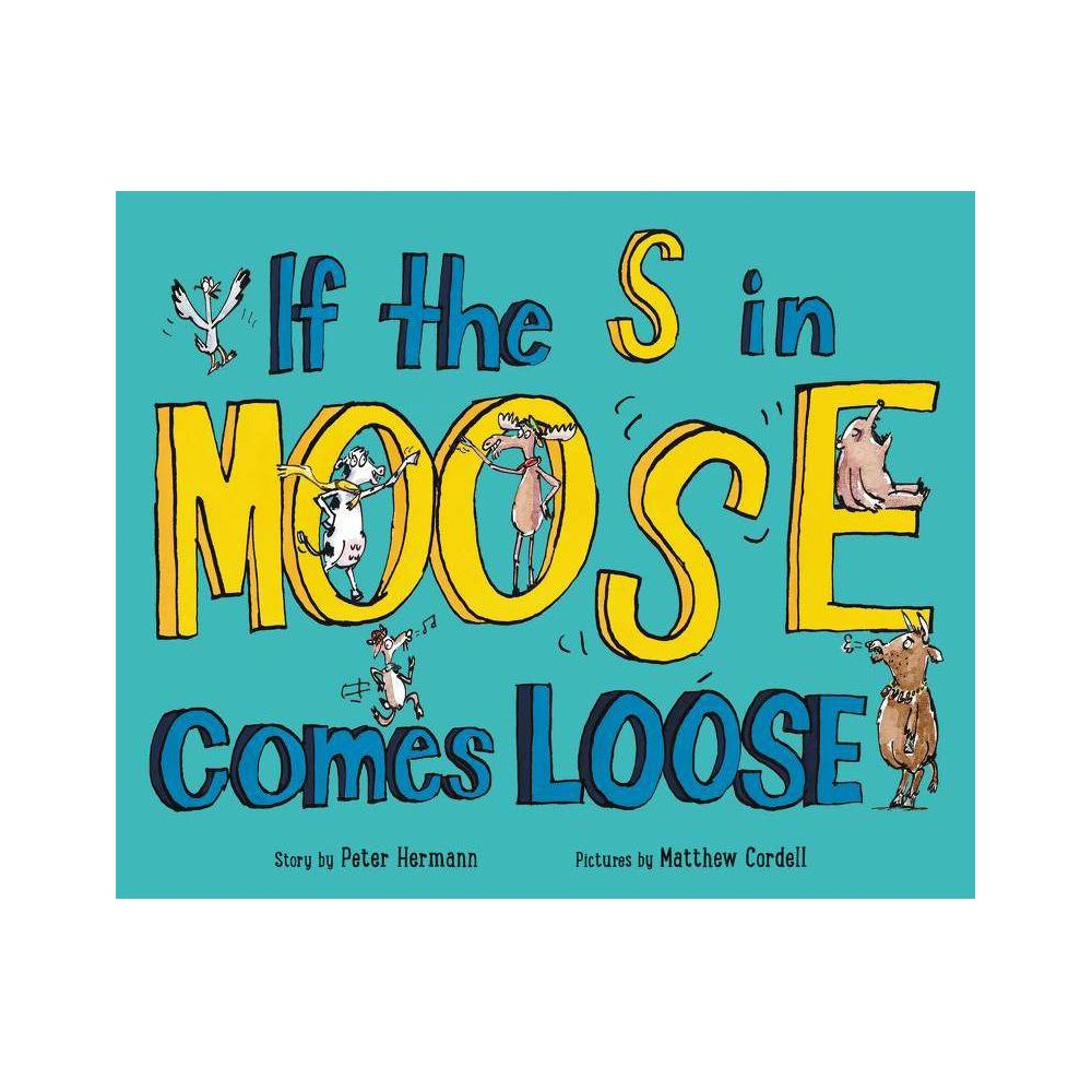If The S In Moose Comes Loose By Peter Hermann Hardcover