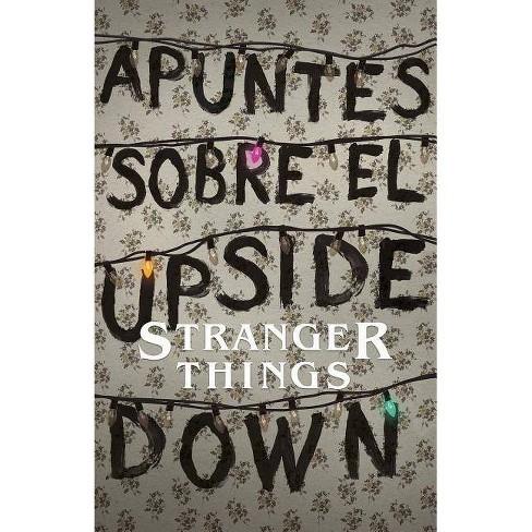 Apuntes Sobre El Mundo Al Rev�s: Una Gu�a No Oficial de Stanger Things / Notes from the Upside Down - image 1 of 1