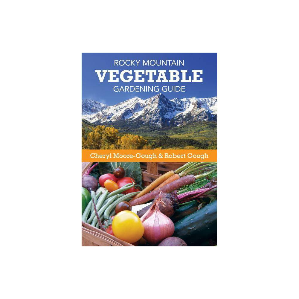 Rocky Mountain Vegetable Gardening Guide By Cheryl Moore Gough Robert Gough Paperback