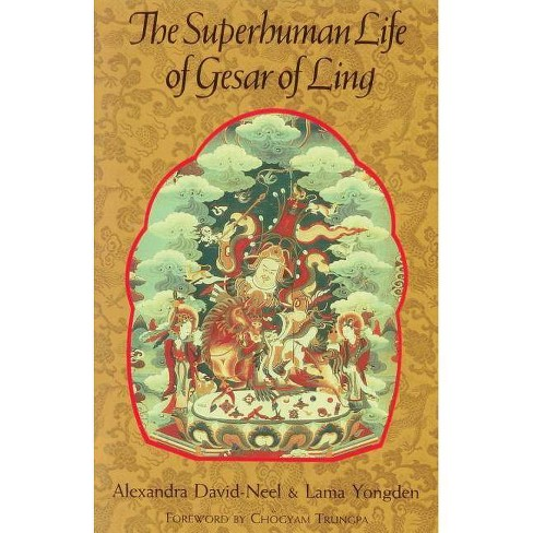 The Superhuman Life of Gesar of Ling - by  Alexandra David-Neel & Lama Yongden (Paperback) - image 1 of 1