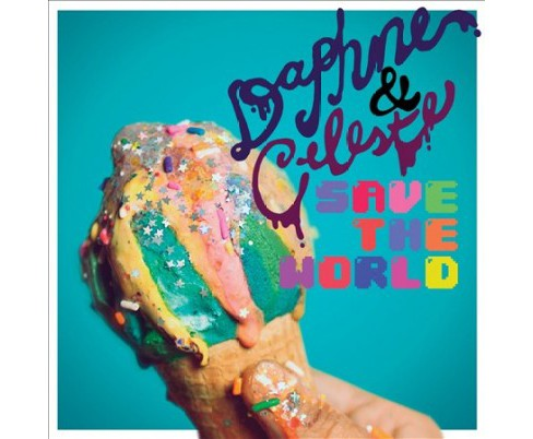 Daphne & Celeste - Daphne & Celeste Save The World (CD) - image 1 of 1