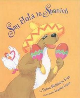 Say Hola to Spanish (Reprint)(Paperback)(Susan Middleton Elya)