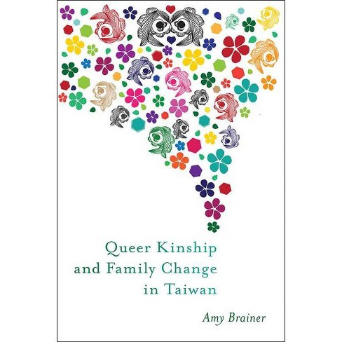 Queer Kinship and Family Change in Taiwan - (Families in Focus) by  Amy Brainer (Paperback) - image 1 of 1