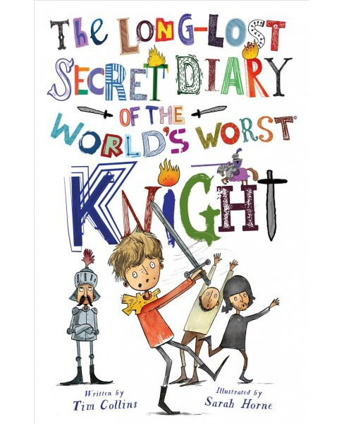 Long-Lost Secret Diary of the World's Worst Knight -  by Tim Collins (Paperback) - image 1 of 1