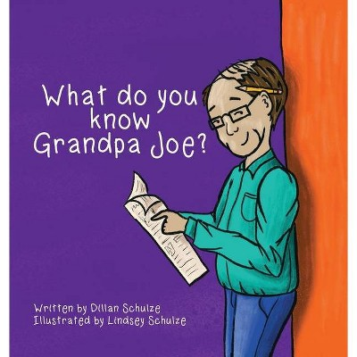 What do you know Grandpa Joe? - by  Dillan Schulze (Hardcover)