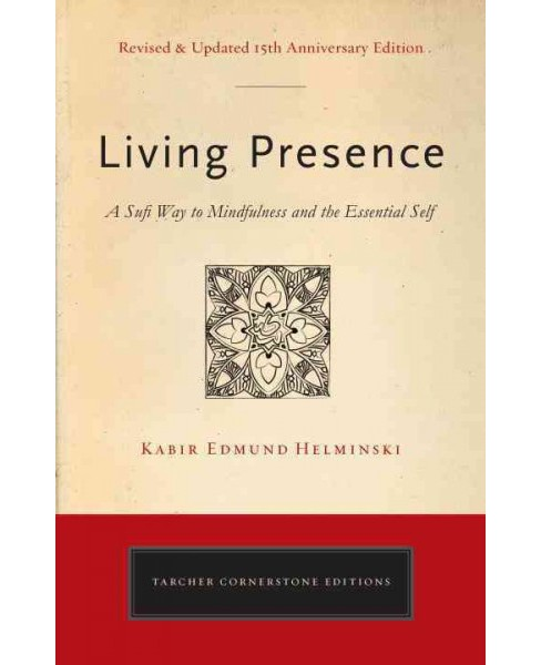 Living Presence : The Sufi Path to Mindfulness and the Essential Self (Revised) (Paperback) (Kabir - image 1 of 1