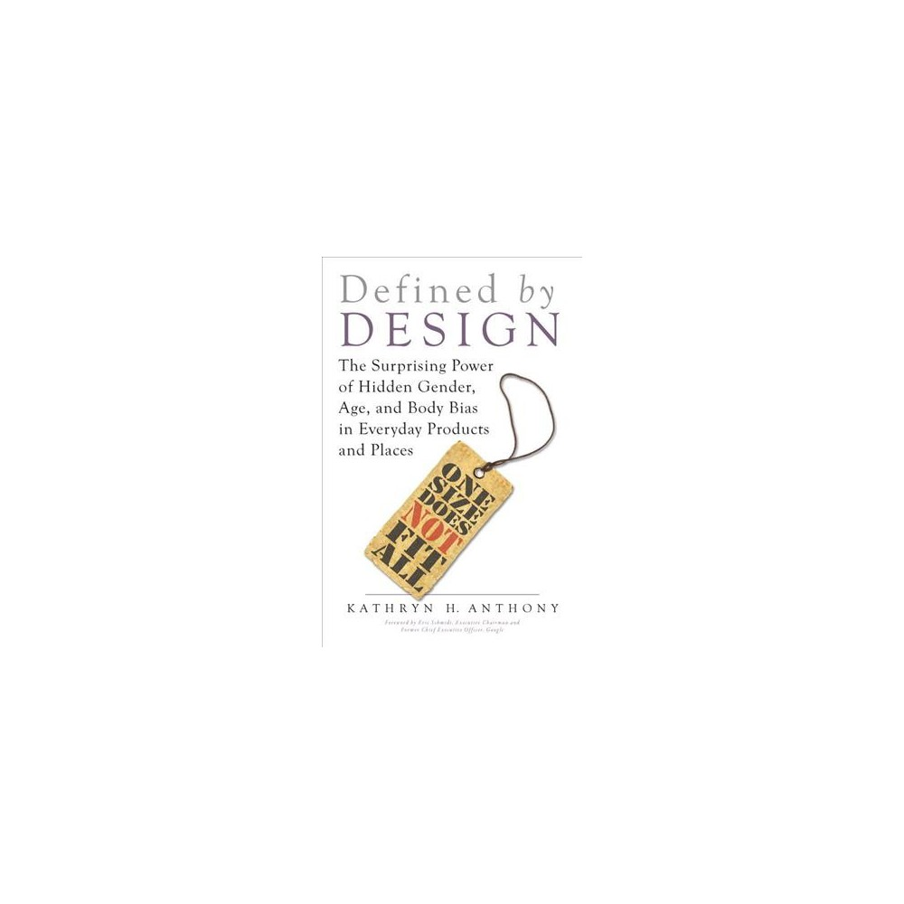 Defined by Design : The Surprising Power of Hidden Gender, Age, and Body Bias in Everyday Products and