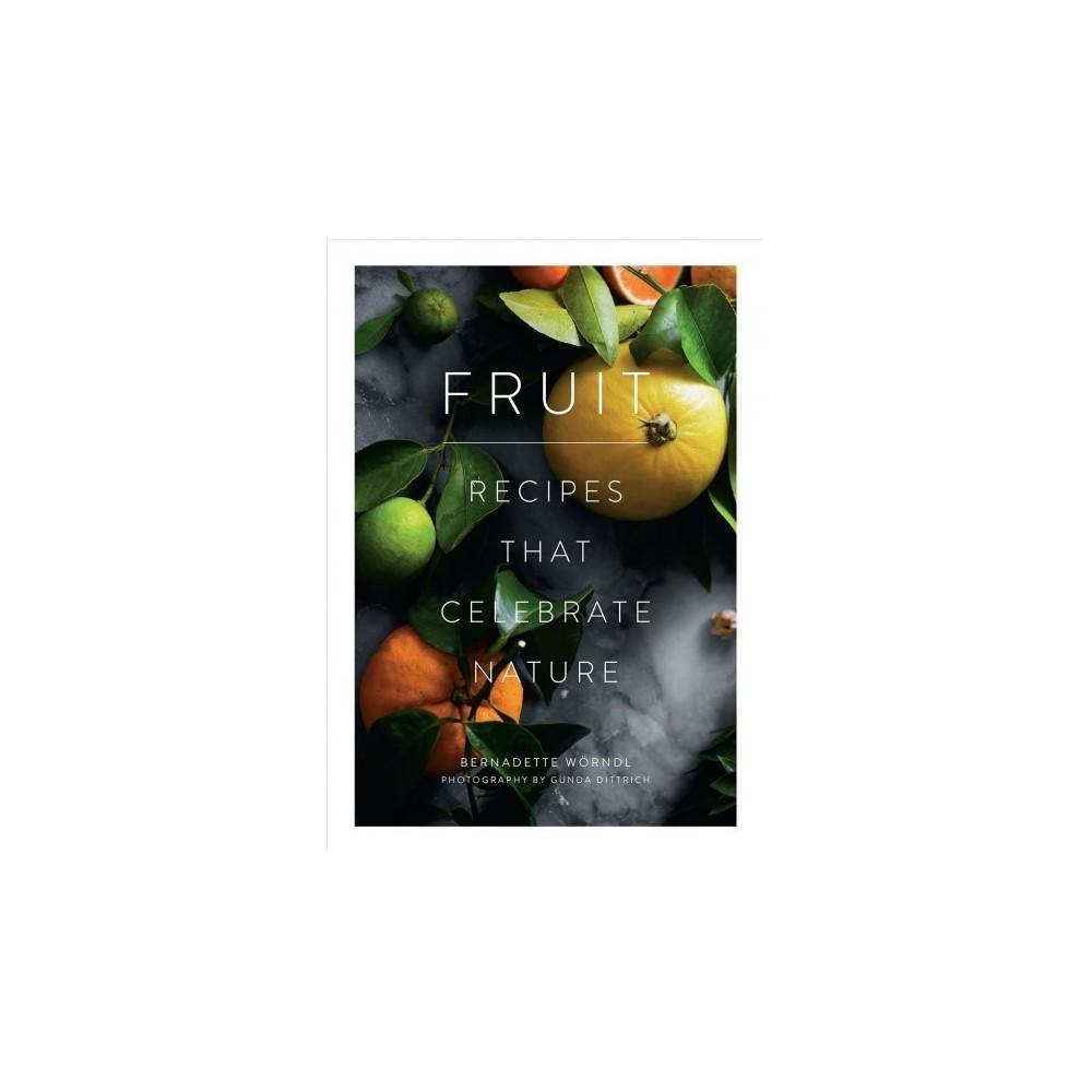 Fruit : Recipes that Celebrate Nature - by Bernadette Worndl (Hardcover)