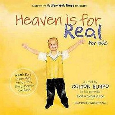 Heaven is for Real for Kids: A Little Boy's Astounding Story of His Trip to Heaven and Back - by Todd Burpo (Hardcover)