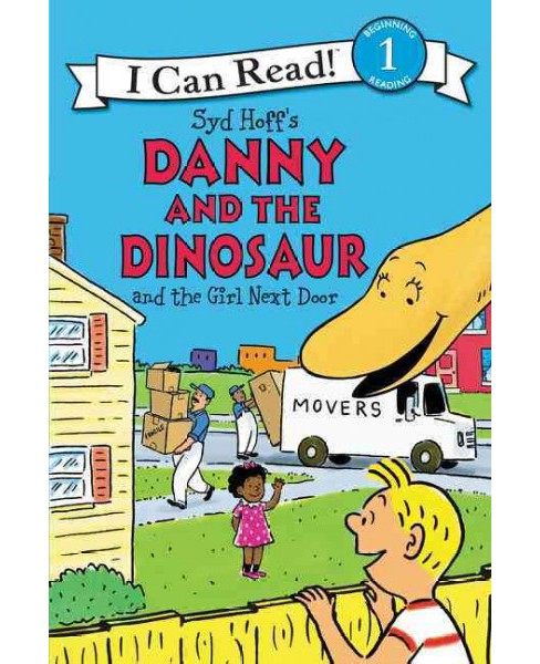 Danny and the Dinosaur and the Girl Next Door (Hardcover) (Syd Hoff & Bruce Hale) - image 1 of 1