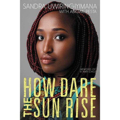 How Dare the Sun Rise - by  Sandra Uwiringiyimana & Abigail Pesta (Paperback) - image 1 of 1