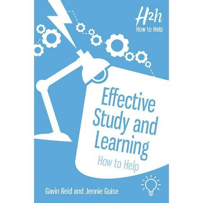 Effective Study and Learning - (How to Help) by  Gavin Reid & Jennie Guise (Paperback)