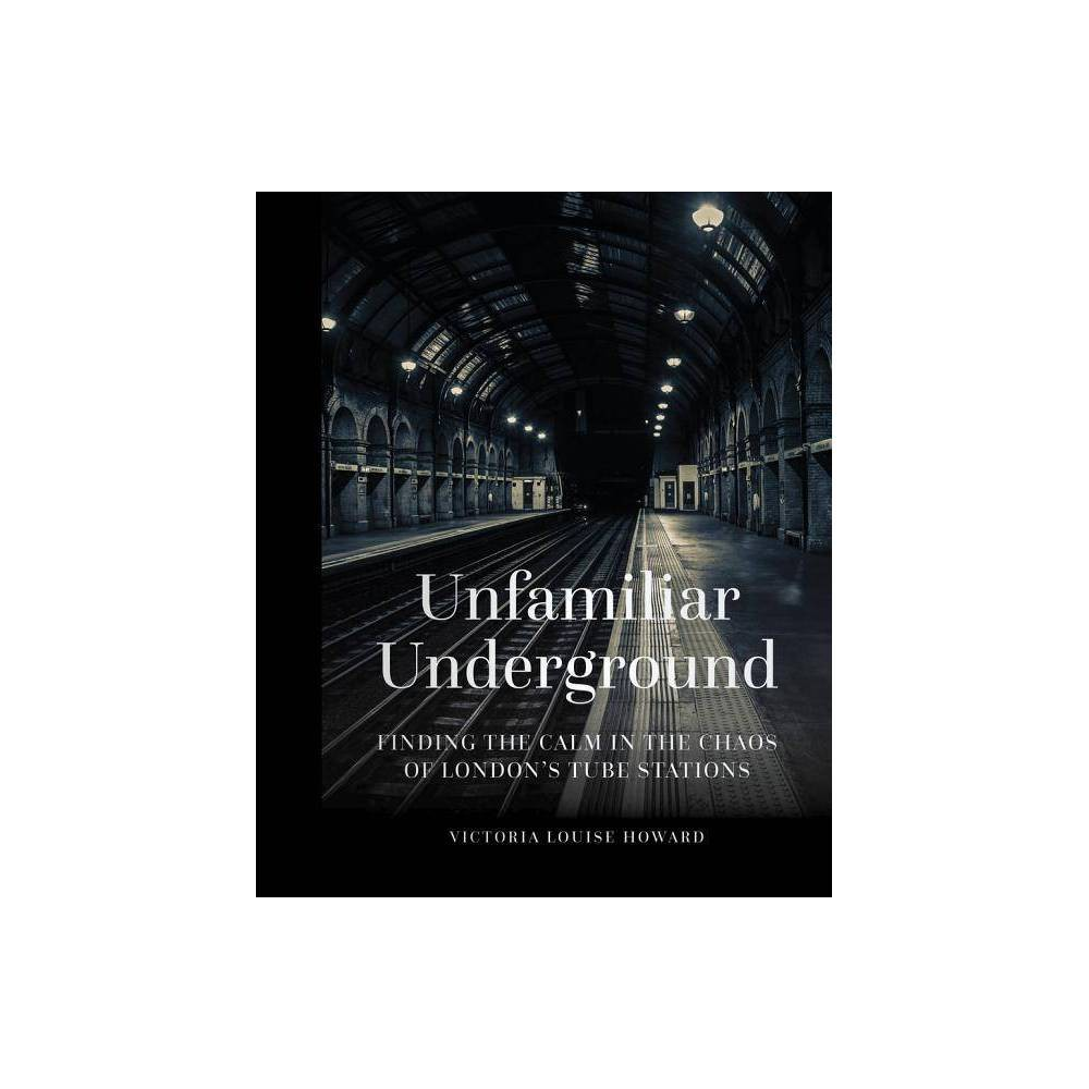 Unfamiliar Underground By Victoria Louise Howard Hardcover