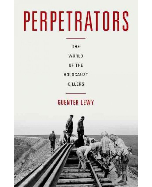 Perpetrators : The World of the Holocaust Killers -  by Guenter Lewy (Hardcover) - image 1 of 1