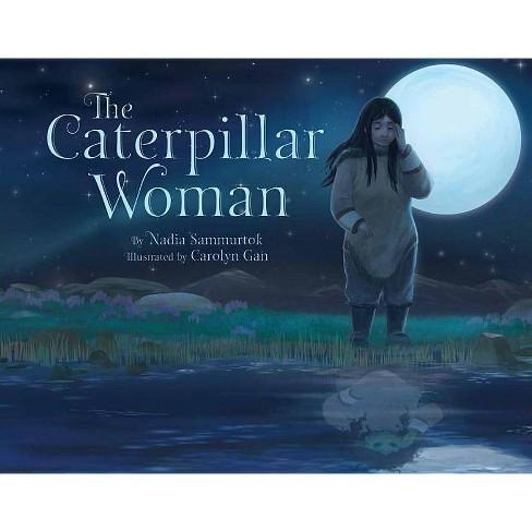 The Caterpillar Woman - by  Nadia Sammurtok (Hardcover) - image 1 of 1