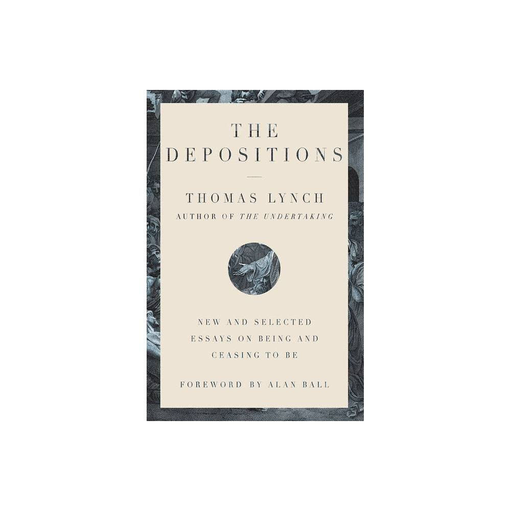 The Depositions By Thomas Lynch Hardcover