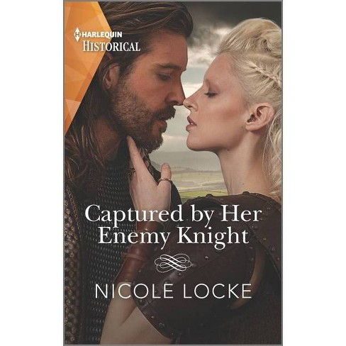 Captured by Her Enemy Knight - (Lovers and Legends, 9) by  Nicole Locke (Paperback) - image 1 of 1