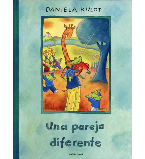 Una pareja diferente / A Different Kind of Couple -  by Daniela Kulot (Hardcover) - image 1 of 1
