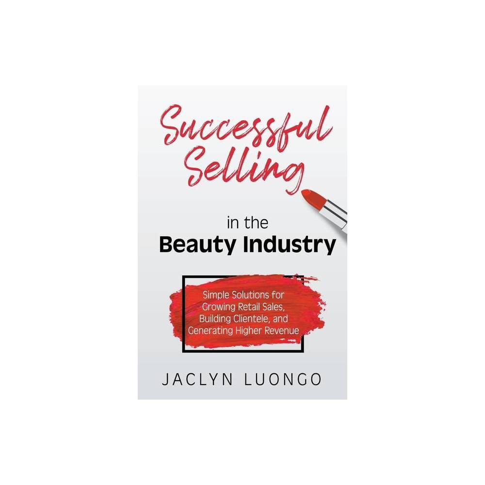 Successful Selling In The Beauty Industry By Jaclyn Luongo Paperback