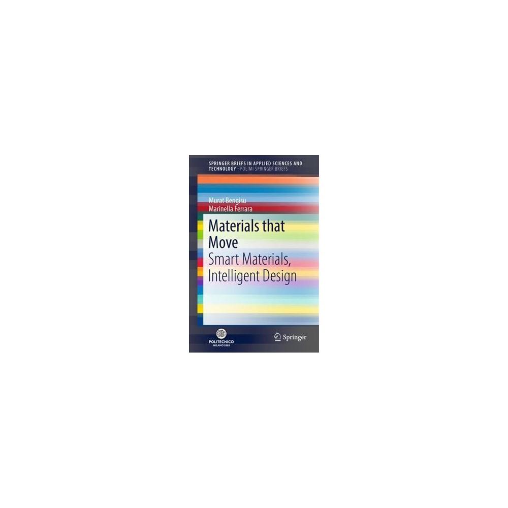 Materials That Move : Smart Materials, Intelligent Design - (Paperback)