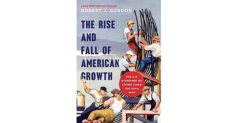 Rise and Fall of American Growth : The U.S. Standard of Living Since the Civil War (Hardcover) (Robert - image 1 of 1