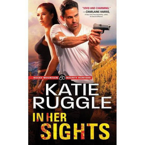 In Her Sights - (Rocky Mountain Bounty Hunters) by  Katie Ruggle (Paperback) - image 1 of 1
