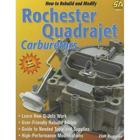 How to Rebuild & Modify Rochester Quadrajet Carburetors - by Cliff Ruggles  (Paperback)
