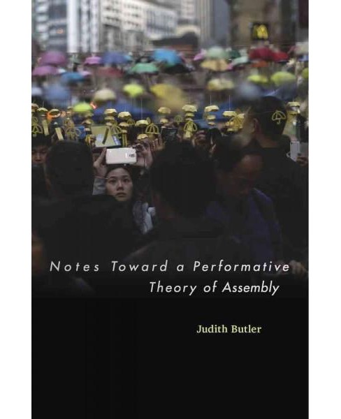 Notes Toward a Performative Theory of Assembly (Hardcover) (Judith Butler) - image 1 of 1