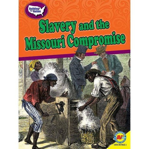 Slavery and the Missouri Compromise - (Building Our Nation) by  Elisabeth Herschbach (Paperback) - image 1 of 1