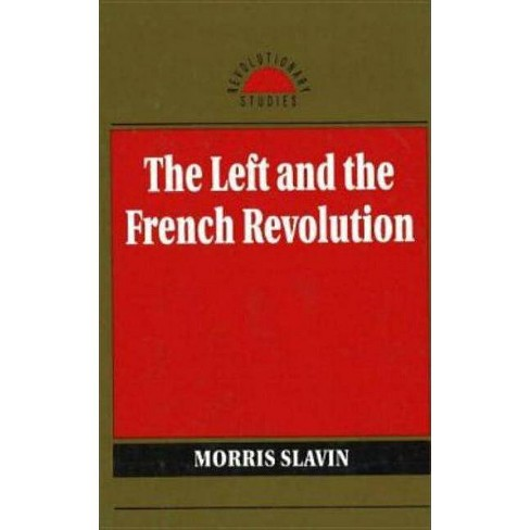 The Left and the French Revolution - (Revolutionary Studies (Hardcover)) by  Morris Slavin (Hardcover) - image 1 of 1